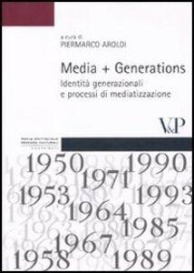 Libro Media + Generations. Identità generazionali e processi di mediatizzazione