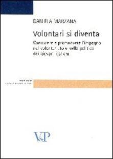 Volontari si diventa. Conoscere e promuovere l'impegno nel volontariato e nella politica dei giovani italiani