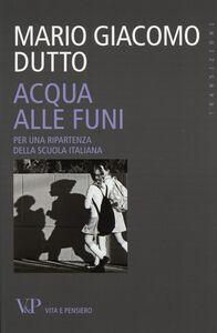 Libro Acqua alle funi. Per una ripartenza della scuola italiana Mario G. Dutto