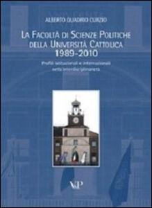Libro La facoltà di scienze politiche della Università Cattolica 1989-2010. Profili istituzionali e internazionali nella interdisciplinarietà Alberto Quadrio Curzio