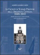 La facoltà di scienze politiche della Università Cattolica 1989-2010. Profili istituzionali e internazionali nella interdisciplinarietà