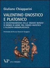 Valentino gnostico e platonico. Il valentinianesimo della «Grande notizia» di Ireneo di Lione: fra esegesi gnostica e filosofia medio platonica
