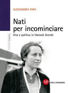 Libro Nati per incominciare. Vita e politica in Hannah Arendt Alessandra Papa