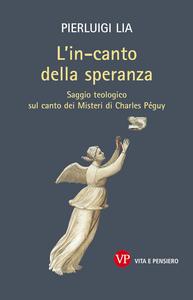 Libro L' in-canto della speranza. Saggio teologico sul canto dei misteri di Charles Péguy Pierluigi Lia