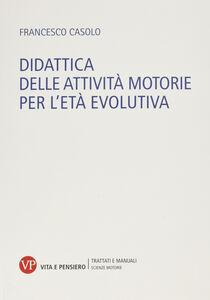 Foto Cover di Didattica delle attività motorie per l'età evolutiva, Libro di Francesco Casolo, edito da Vita e Pensiero