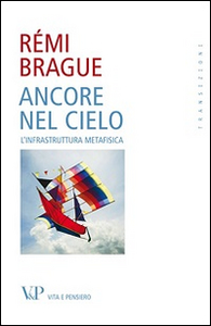 Libro Ancore nel cielo. L'infrastruttura metafisica Rémi Brague
