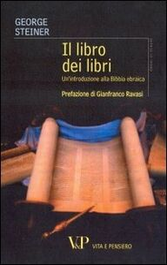 Libro Il libro dei libri. Un'introduzione alla Bibbia ebraica George Steiner