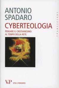 Libro Cyberteologia. Pensare il cristianesimo al tempo della rete Antonio Spadaro
