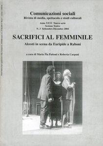 Libro Sacrifici al femminile. Alcesti in scena da Euripide a Raboni