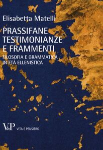 Libro Prassifane testimonianze e frammenti. Filosofia e grammatica in età ellenistica Elisabetta Matelli