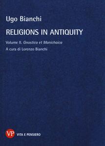 Foto Cover di Religions in antiquity. Vol. 2: Gnostica et manichaica., Libro di Ugo Bianchi, edito da Vita e Pensiero