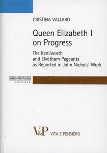 Libro Queen Elisabeth I on progress. The kenilworth and evetham pageants as reported in John Nichol's work Cristina Vallaro