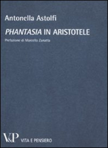 Libro «Phantasia» in Aristotele Antonella Astolfi