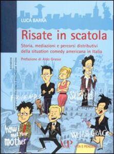 Libro Risate in scatola. Storia, mediazioni e percorsi distributivi della situation comedy americana in Italia Luca Barra