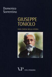 Foto Cover di Giuseppe Toniolo. Una Chiesa nella storia, Libro di Domenico Sorrentino, edito da Vita e Pensiero