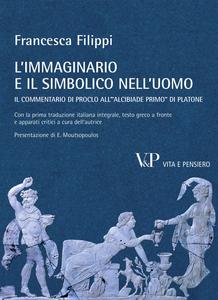 Libro L' immaginario e il simbolico nell'uomo. Il commentario di Proclo all'«Alcibiade primo» di Platone Francesca Filippi