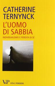 Libro L' uomo di sabbia. Individualismo e perdita di sé Catherine Ternynck
