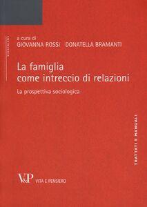 Foto Cover di La famiglia come intreccio di relazioni. La prospettiva sociologica, Libro di  edito da Vita e Pensiero