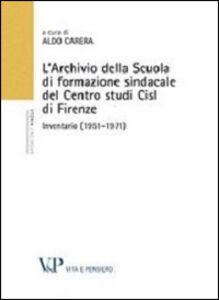 Libro L' Archivio della scuola di formazione sindacale del centro studi CISL di Firenze. Inventario (1951-1971)