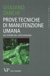 Foto Cover di Prove tecniche di manutenzione umana. Sul futuro del Cristianesimo, Libro di Giuliano Zanchi, edito da Vita e Pensiero