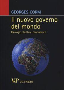 Foto Cover di Il nuovo governo del mondo. Ideologie, strutture, contropoteri, Libro di Georges Corm, edito da Vita e Pensiero
