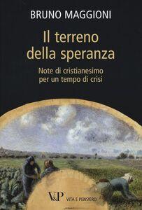 Foto Cover di Il terreno della speranza. Note di cristianesimo per un tempo di crisi, Libro di Bruno Maggioni, edito da Vita e Pensiero