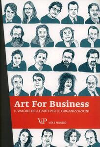 Art for business. Il valore delle arti per le organizzazioni