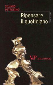 Libro Ripensare il quotidiano Silvano Petrosino