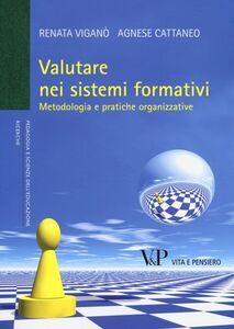 Libro Valutare nei sistemi formativi. Metodologia e pratiche organizzative Renata Viganò , Agnese Cattaneo