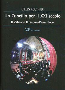 Libro Un concilio per il XXI secolo. Il Vaticano II cinquant'anni dopo Gilles Routhier