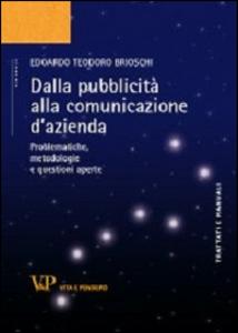 Libro Dalla pubblicità alla comunicazione d'azienda. Problematiche, metodologie e questioni aperte Edoardo T. Brioschi