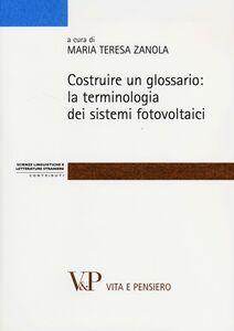 Foto Cover di Costruire un glossario: la terminologia dei sistemi fotovoltaici, Libro di  edito da Vita e Pensiero