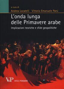 Libro L' onda lunga delle primavere arabe. Implicazioni teoriche e sfide geopolitiche