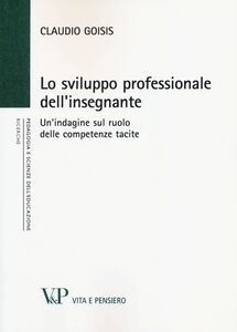 Libro Lo sviluppo professionale dell'insegnante. Un'indagine sul ruolo delle competenze tacite Claudio Goisis