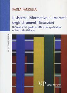 Foto Cover di Il sistema informativo e i mercati degli strumenti finanziari. Un'analisi del grado di efficienza qualitativa nel mercato italiano, Libro di Paola Fandella, edito da Vita e Pensiero