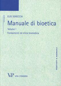 Foto Cover di Manuale di bioetica. Vol. 1: Fondamenti ed etica biomedica., Libro di Elio Sgreccia, edito da Vita e Pensiero