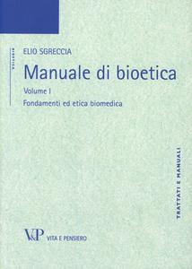 Libro Manuale di bioetica. Vol. 1: Fondamenti ed etica biomedica. Elio Sgreccia
