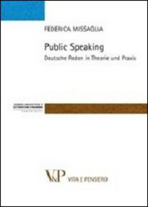 Libro Public speaking. Deutsche Reden in Theorie und Praxis Federica Missaglia