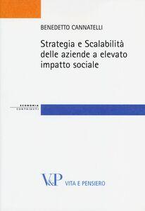 Foto Cover di Strategia e scalabilità delle aziende a elevato impatto sociale, Libro di Benedetto Cannatelli, edito da Vita e Pensiero