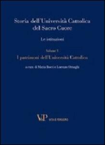 Libro Storia dell'Università Cattolica del Sacro Cuore. Le istituzioni. Vol. 5: I patrimoni dell'Università Cattolica.