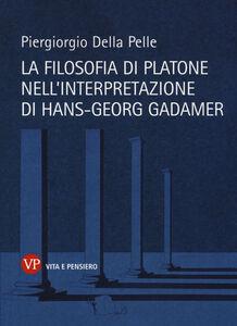 Foto Cover di La filosofia di Platone nell'interpretazione di Hans-Georg Gadamer, Libro di Piergiorgio Della Pelle, edito da Vita e Pensiero