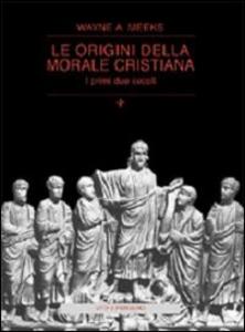 Libro Le origini della morale cristiana. I primi due secoli Wayne A. Meeks