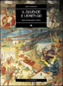Il giudice e l'eretico. Studi sull'inquisizione romana - John Tedeschi - copertina
