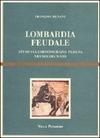 Lombardia feudale. Studi sull'aristocrazia padana nei secoli X-XIII