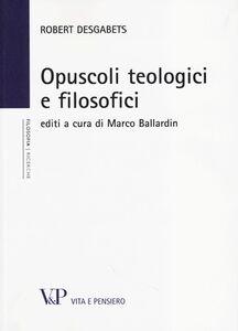 Libro Opuscoli teologici e filosofici Robert Desgabets