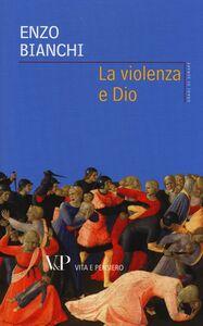 Libro La violenza e Dio Enzo Bianchi