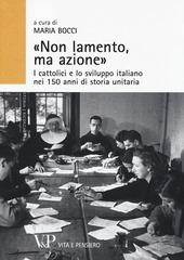 «Non lamento, ma azione». I cattolici e lo sviluppo italiano nei 150 anni di storia unitaria