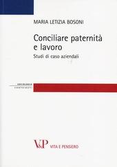 Conciliare paternità e lavoro. Studi di casi aziendali