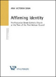 Libro Affirming identity. The romanian greek-catholic church at the time of the first vatican council Ana V. Sima