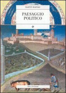 Libro Paesaggio politico. Per una storia delle trasformazioni sociali della natura Martin Warnke